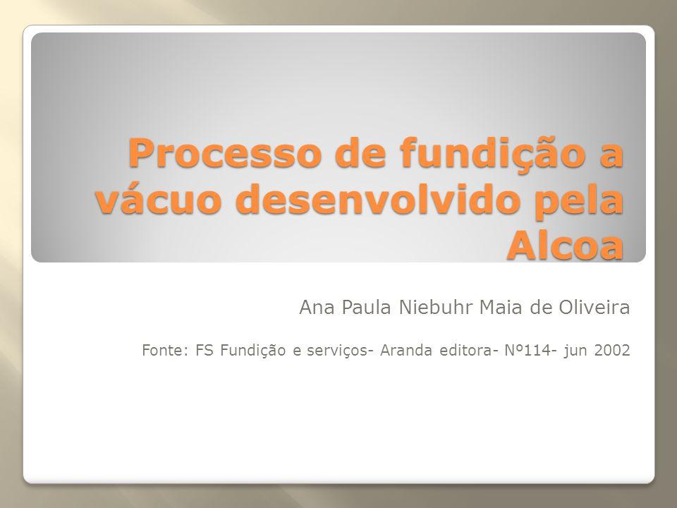Processo de fundição a vácuo desenvolvido pela Alcoa