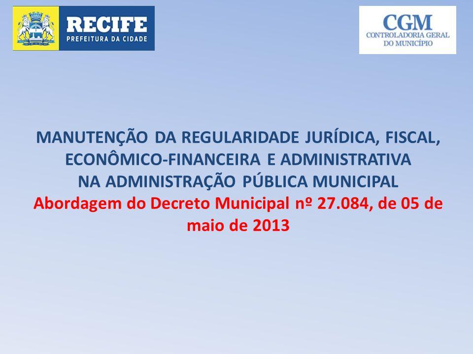 MANUTENÇÃO DA REGULARIDADE JURÍDICA, FISCAL, ECONÔMICO-FINANCEIRA E ADMINISTRATIVA NA ADMINISTRAÇÃO PÚBLICA MUNICIPAL Abordagem do Decreto Municipal nº 27.084, de 05 de maio de 2013