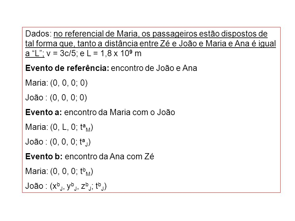 Dados: no referencial de Maria, os passageiros estão dispostos de tal forma que, tanto a distância entre Zé e João e Maria e Ana é igual a L ; v = 3c/5; e L = 1,8 x 109 m