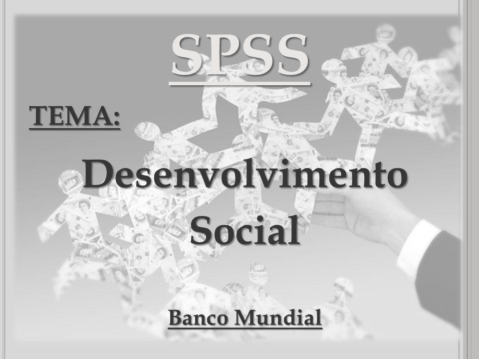 SPSS TEMA: Desenvolvimento Social Banco Mundial