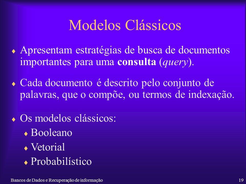 Modelos Clássicos Apresentam estratégias de busca de documentos importantes para uma consulta (query).