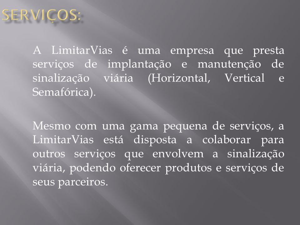 SERVIÇOS: A LimitarVias é uma empresa que presta serviços de implantação e manutenção de sinalização viária (Horizontal, Vertical e Semafórica).
