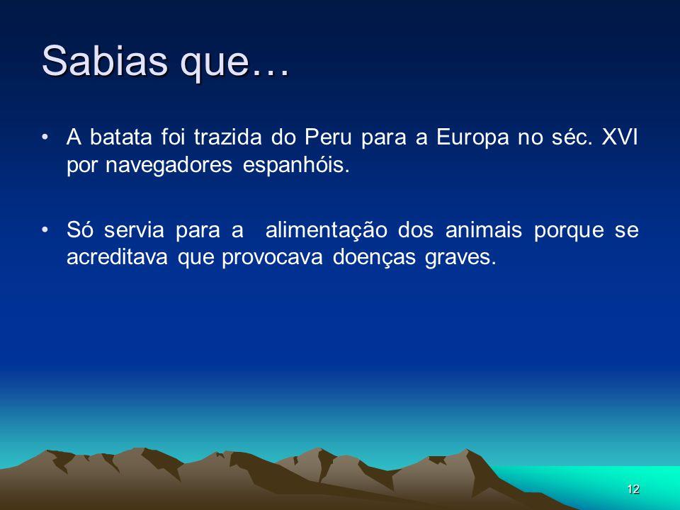 Sabias que… A batata foi trazida do Peru para a Europa no séc. XVI por navegadores espanhóis.