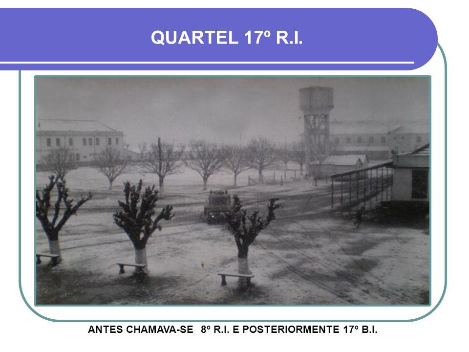ANTES CHAMAVA-SE 8º R.I. E POSTERIORMENTE 17º B.I.