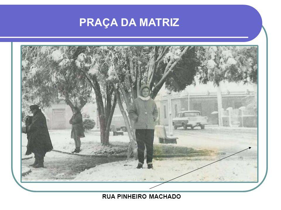 PRAÇA DA MATRIZ RUA PINHEIRO MACHADO
