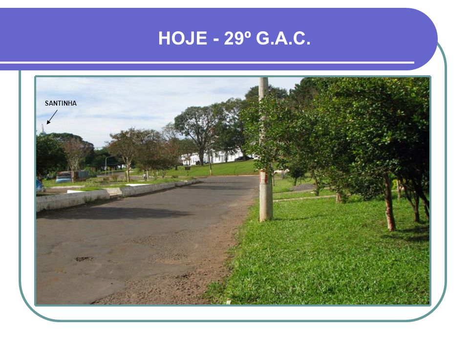 HOJE - 29º G.A.C. SANTINHA