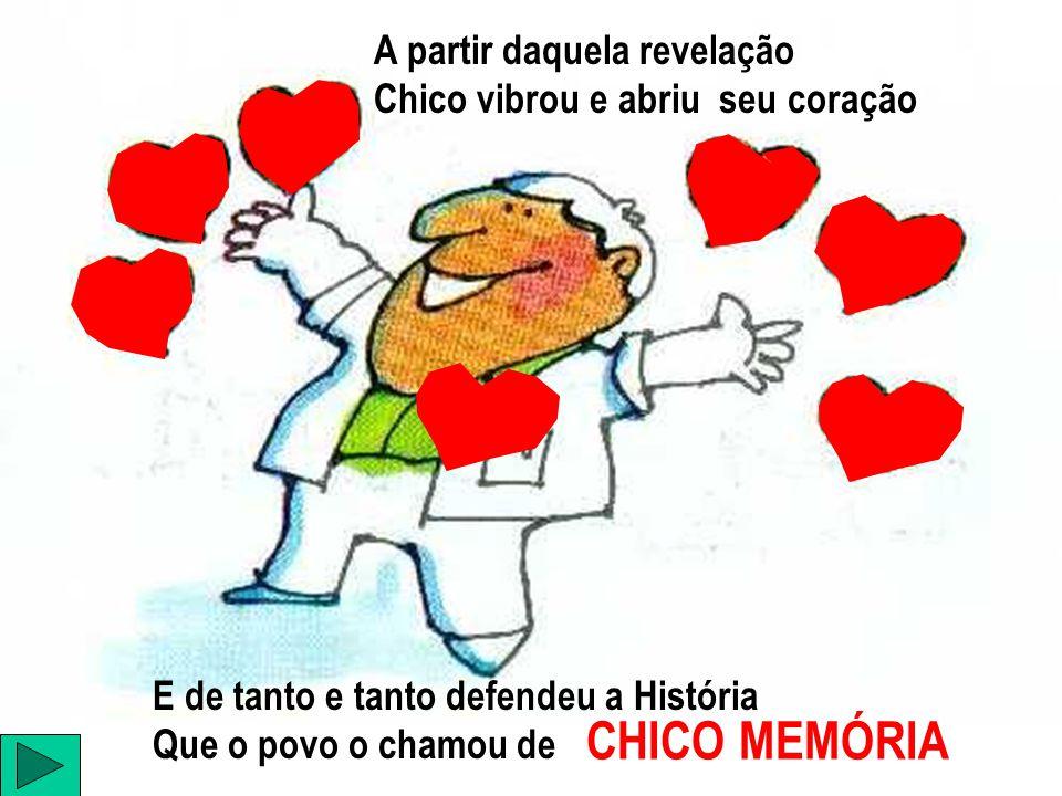 CHICO MEMÓRIA A partir daquela revelação