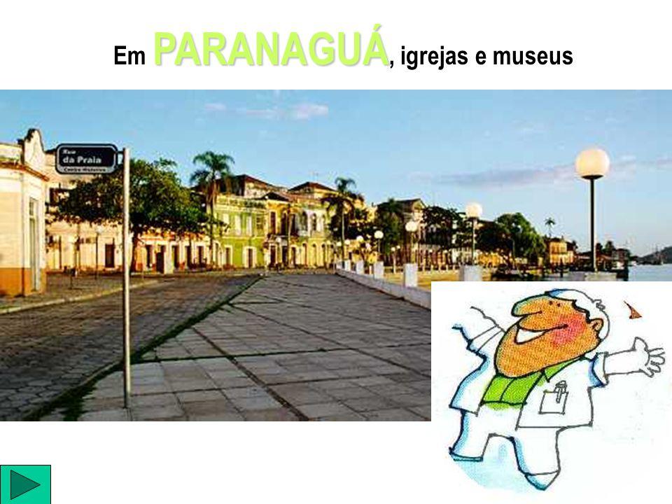 Em PARANAGUÁ, igrejas e museus