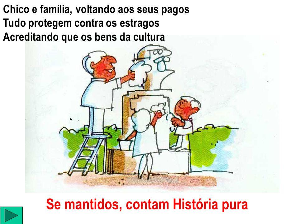 Se mantidos, contam História pura