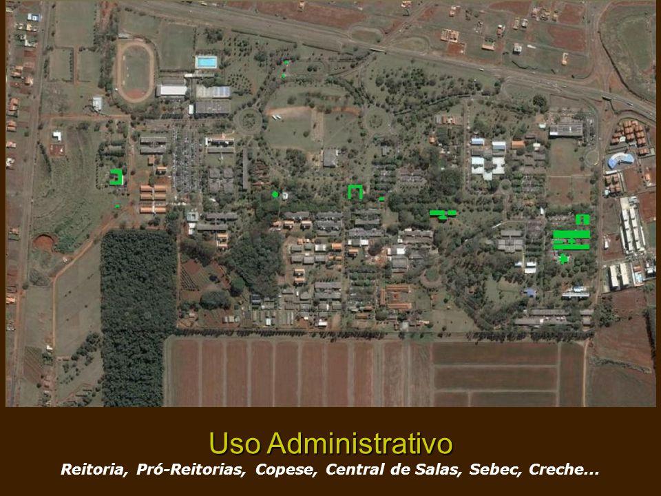 Uso Administrativo Reitoria, Pró-Reitorias, Copese, Central de Salas, Sebec, Creche...