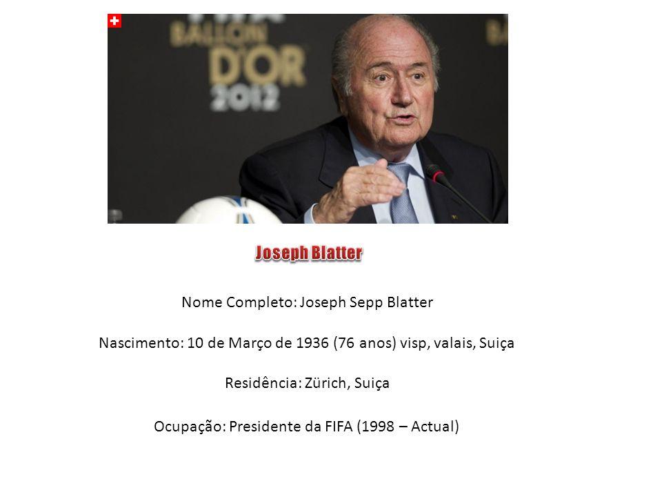 Joseph Blatter Nome Completo: Joseph Sepp Blatter. Nascimento: 10 de Março de 1936 (76 anos) visp, valais, Suiça.