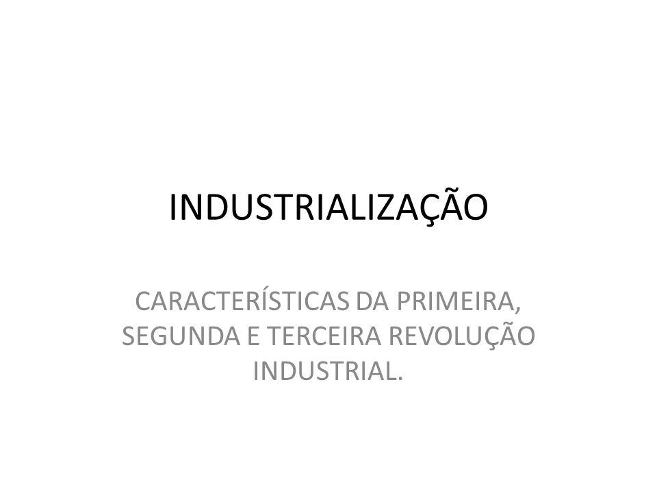 CARACTERÍSTICAS DA PRIMEIRA, SEGUNDA E TERCEIRA REVOLUÇÃO INDUSTRIAL.