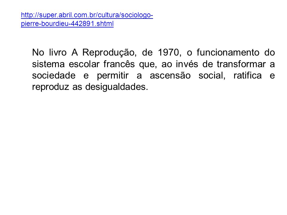 http://super. abril. com. br/cultura/sociologo-pierre-bourdieu-442891