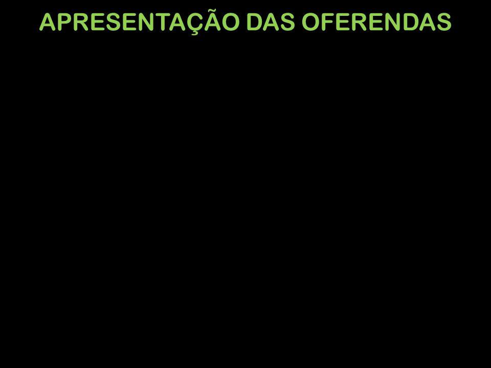 APRESENTAÇÃO DAS OFERENDAS