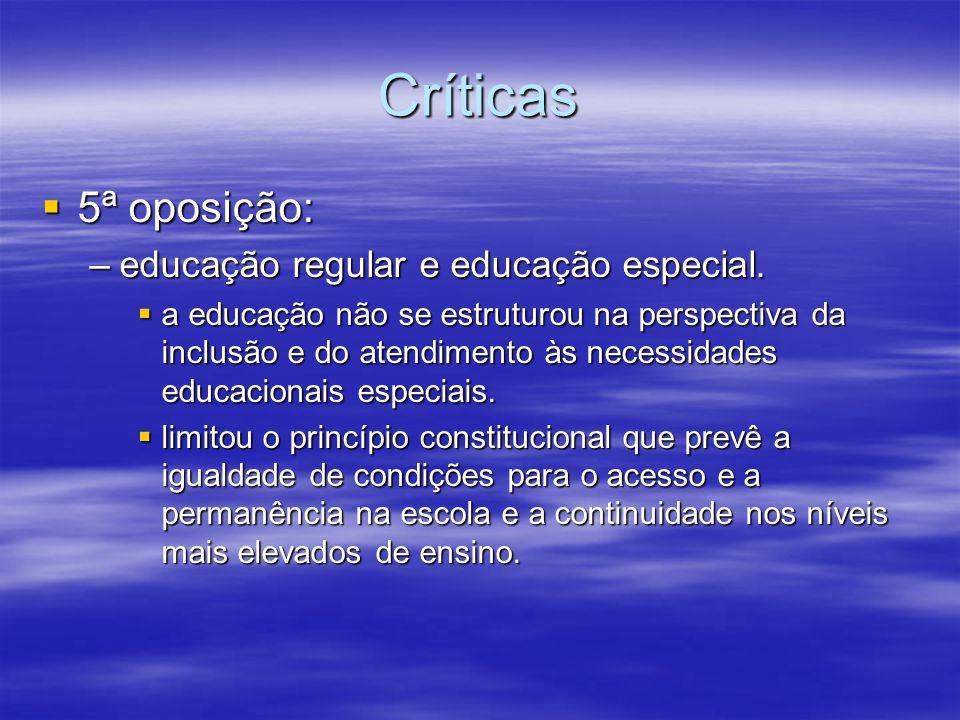 Críticas 5ª oposição: educação regular e educação especial.