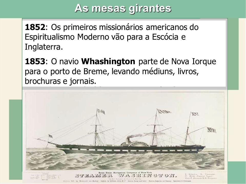 As mesas girantes 1852: Os primeiros missionários americanos do Espiritualismo Moderno vão para a Escócia e Inglaterra.