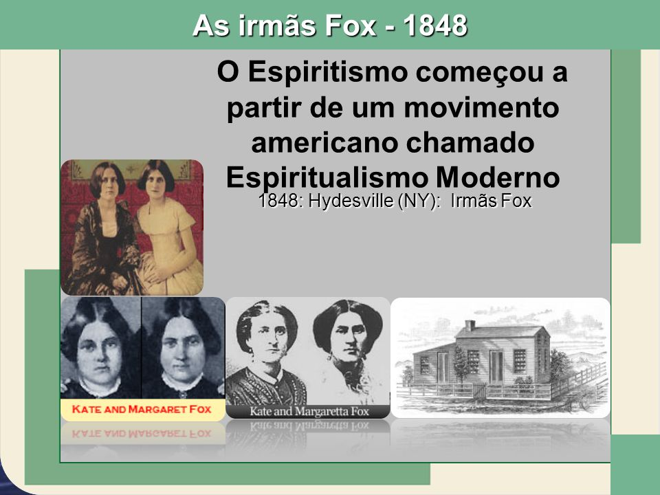 1848: Hydesville (NY): Irmãs Fox