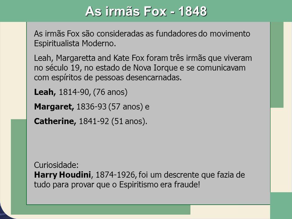 As irmãs Fox - 1848 As irmãs Fox são consideradas as fundadores do movimento Espiritualista Moderno.