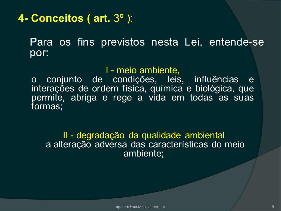 4- Conceitos ( art. 3º ): Para os fins previstos nesta Lei, entende-se por: I - meio ambiente,