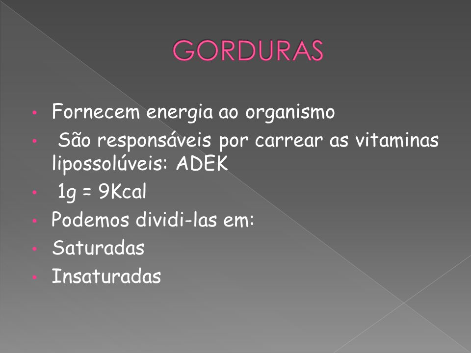 GORDURAS Fornecem energia ao organismo