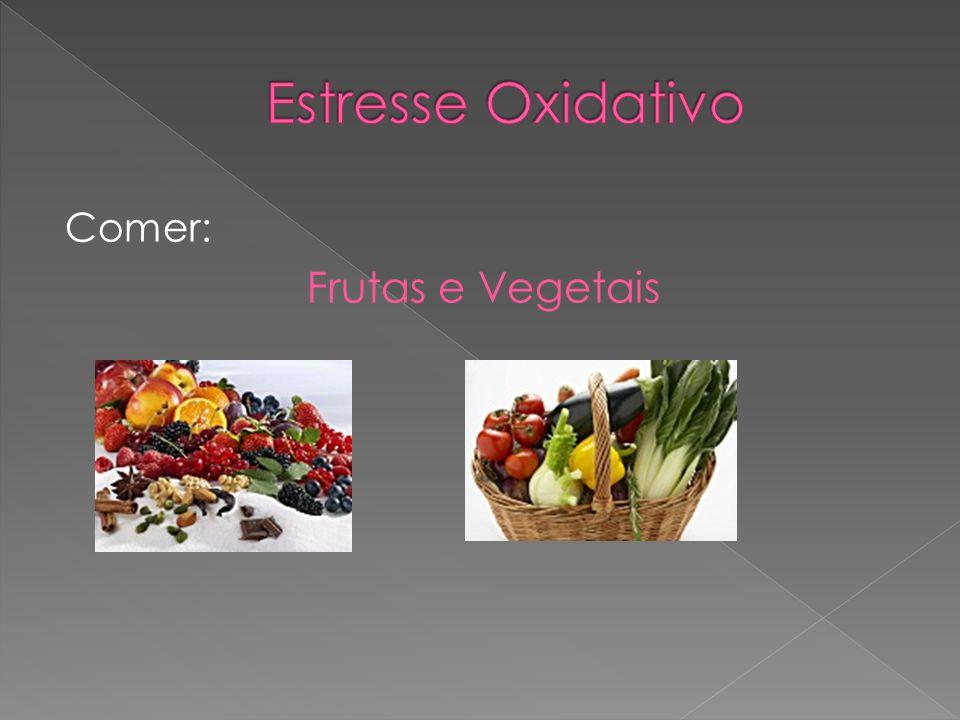 Estresse Oxidativo Comer: Frutas e Vegetais