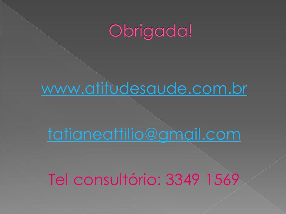 Obrigada! www.atitudesaude.com.br tatianeattilio@gmail.com Tel consultório: 3349 1569