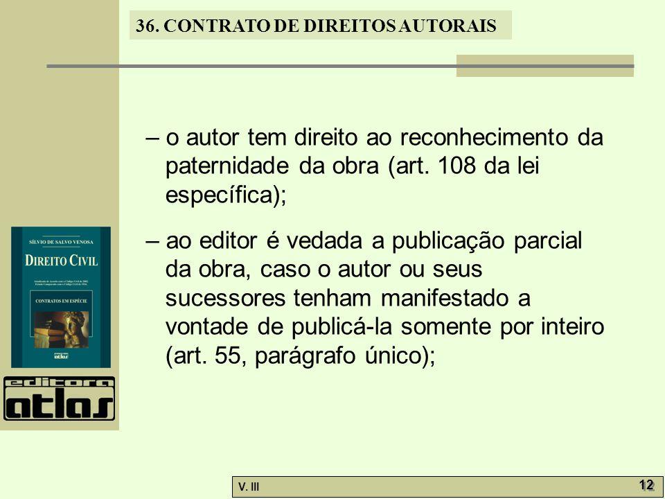 – o autor tem direito ao reconhecimento da paternidade da obra (art