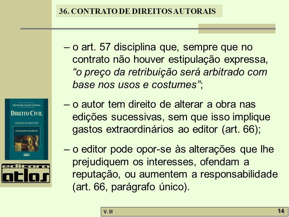 – o art. 57 disciplina que, sempre que no contrato não houver estipulação expressa, o preço da retribuição será arbitrado com base nos usos e costumes ;