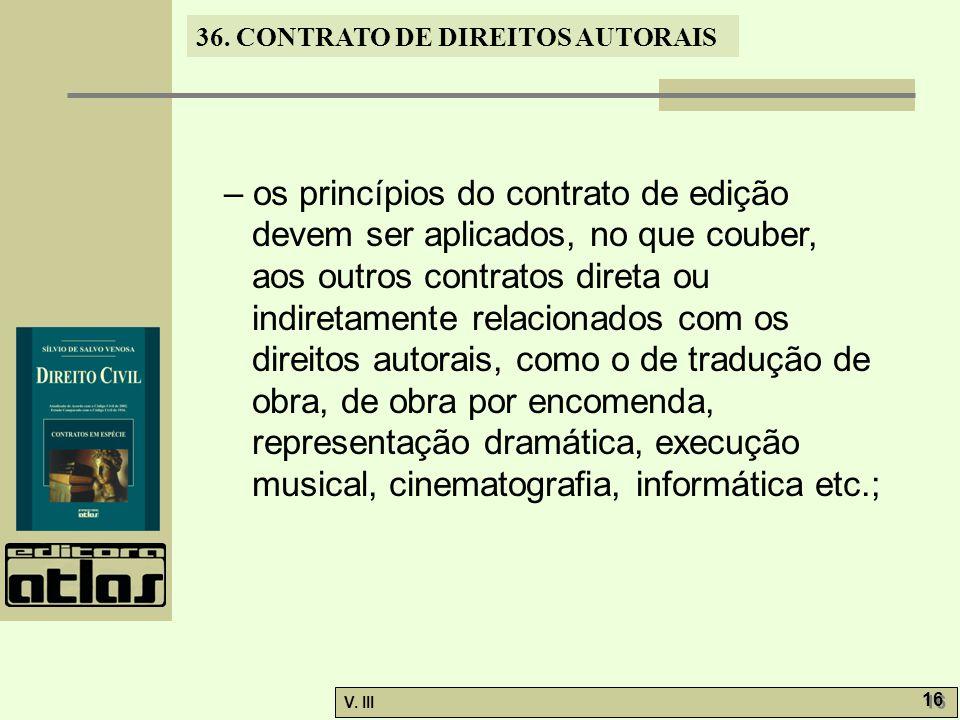 – os princípios do contrato de edição devem ser aplicados, no que couber, aos outros contratos direta ou indiretamente relacionados com os direitos autorais, como o de tradução de obra, de obra por encomenda, representação dramática, execução musical, cinematografia, informática etc.;