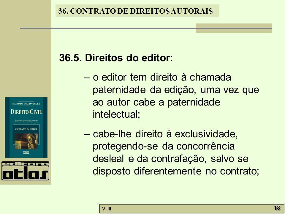 36.5. Direitos do editor: – o editor tem direito à chamada paternidade da edição, uma vez que ao autor cabe a paternidade intelectual;