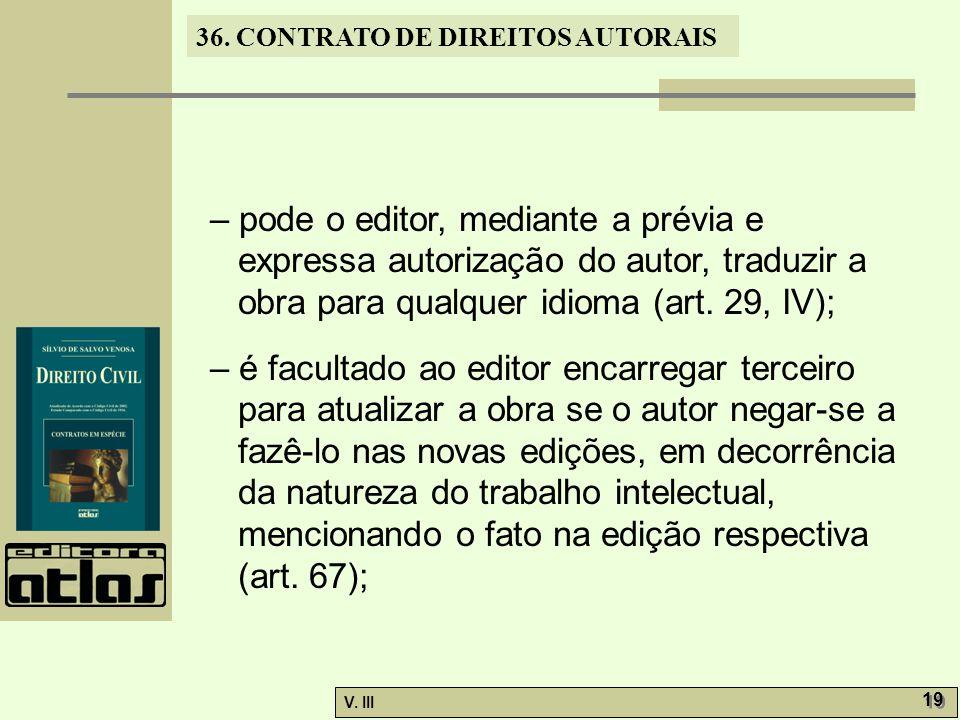 – pode o editor, mediante a prévia e expressa autorização do autor, traduzir a obra para qualquer idioma (art. 29, IV);
