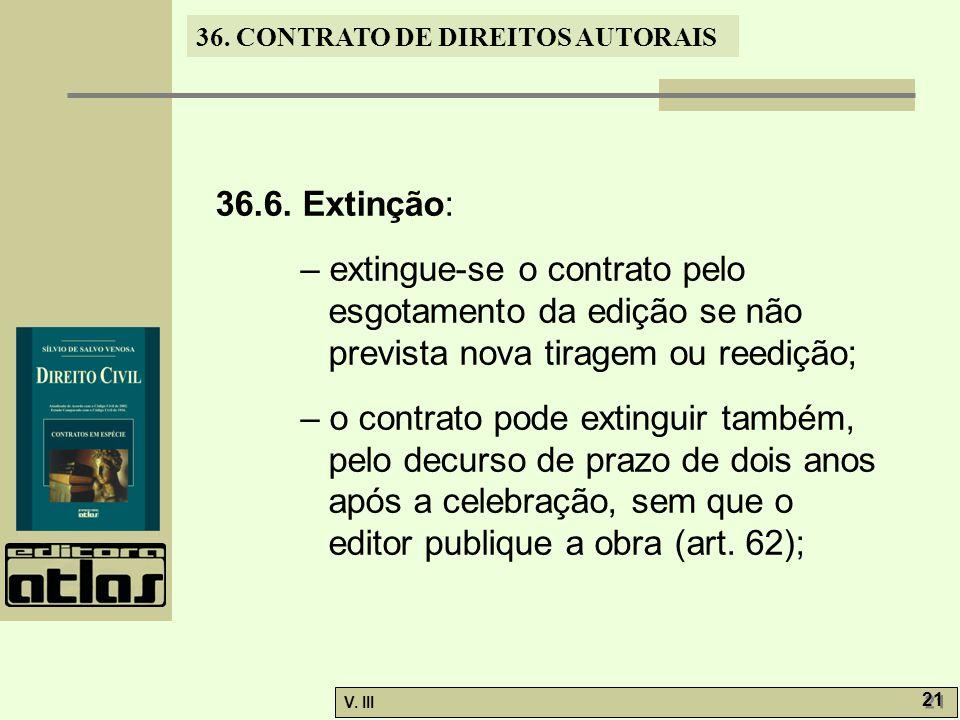36.6. Extinção: – extingue-se o contrato pelo esgotamento da edição se não prevista nova tiragem ou reedição;