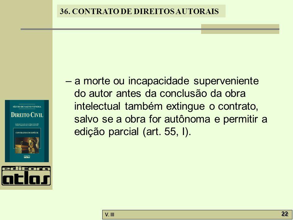 – a morte ou incapacidade superveniente do autor antes da conclusão da obra intelectual também extingue o contrato, salvo se a obra for autônoma e permitir a edição parcial (art.