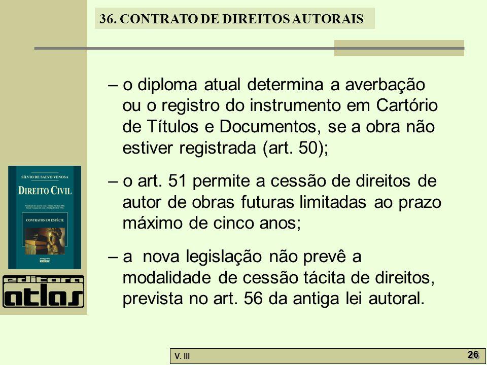 – o diploma atual determina a averbação ou o registro do instrumento em Cartório de Títulos e Documentos, se a obra não estiver registrada (art. 50);