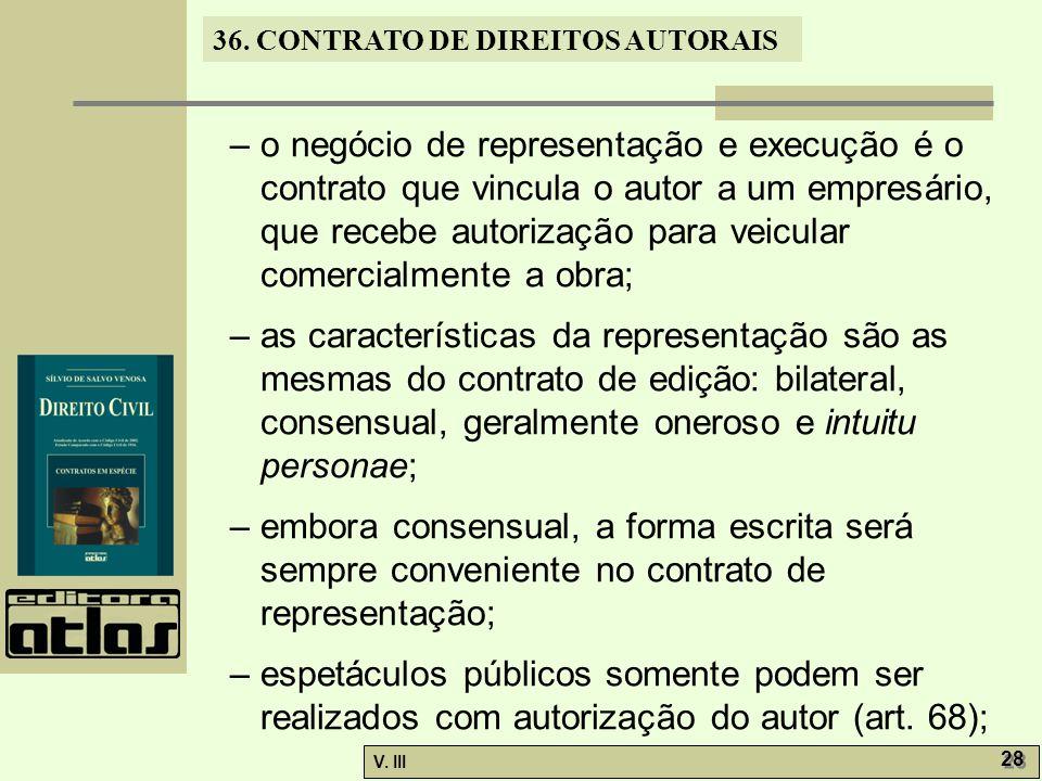 – o negócio de representação e execução é o contrato que vincula o autor a um empresário, que recebe autorização para veicular comercialmente a obra;