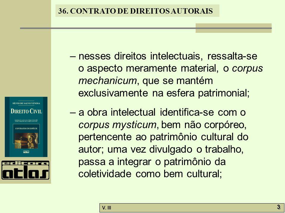 – nesses direitos intelectuais, ressalta-se o aspecto meramente material, o corpus mechanicum, que se mantém exclusivamente na esfera patrimonial;