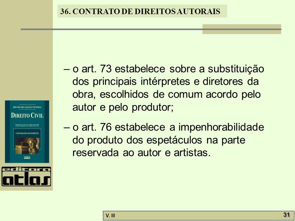 – o art. 73 estabelece sobre a substituição dos principais intérpretes e diretores da obra, escolhidos de comum acordo pelo autor e pelo produtor;