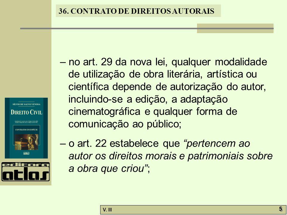 – no art. 29 da nova lei, qualquer modalidade de utilização de obra literária, artística ou científica depende de autorização do autor, incluindo-se a edição, a adaptação cinematográfica e qualquer forma de comunicação ao público;