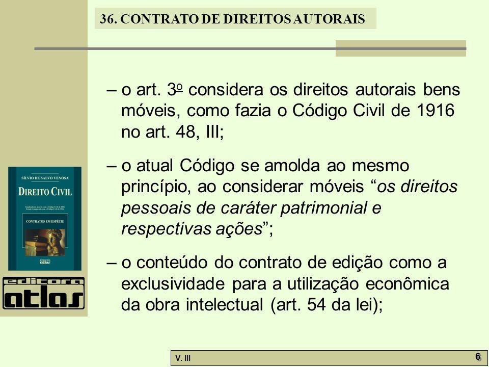 – o art. 3o considera os direitos autorais bens móveis, como fazia o Código Civil de 1916 no art. 48, III;