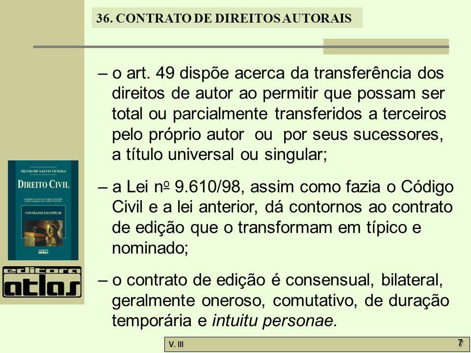 – o art. 49 dispõe acerca da transferência dos direitos de autor ao permitir que possam ser total ou parcialmente transferidos a terceiros pelo próprio autor ou por seus sucessores, a título universal ou singular;