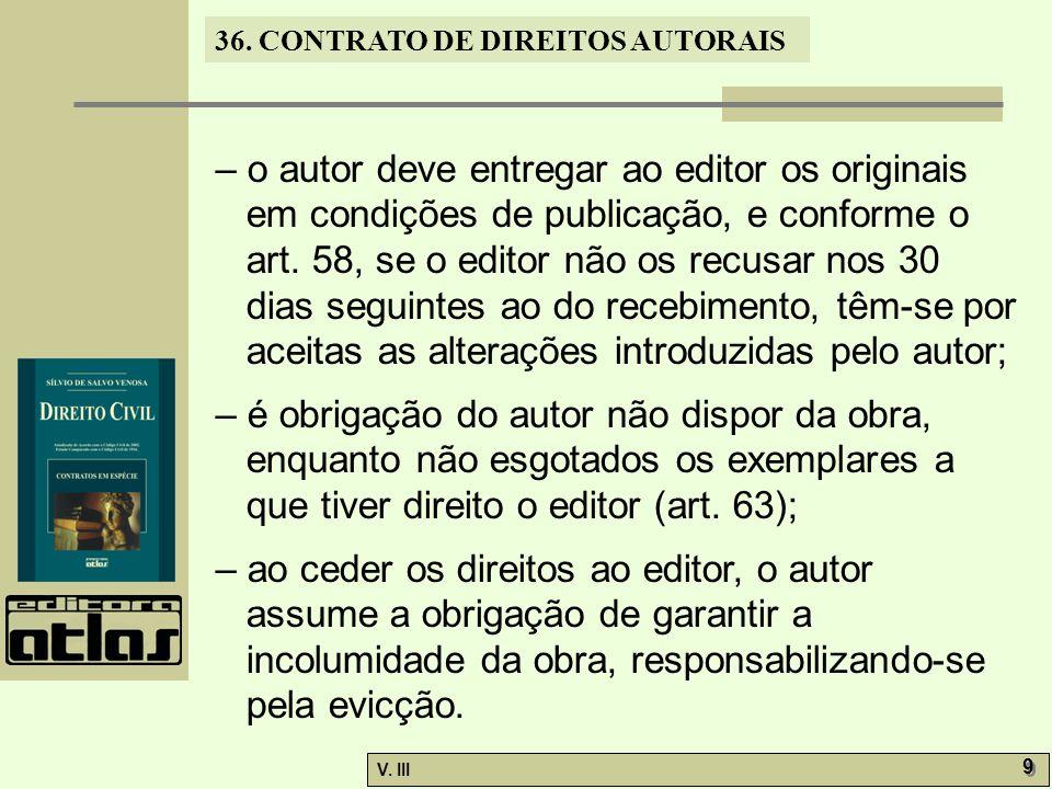 – o autor deve entregar ao editor os originais em condições de publicação, e conforme o art. 58, se o editor não os recusar nos 30 dias seguintes ao do recebimento, têm-se por aceitas as alterações introduzidas pelo autor;