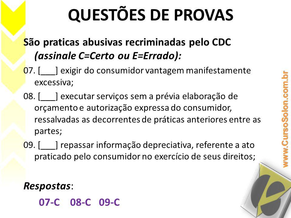 QUESTÕES DE PROVAS São praticas abusivas recriminadas pelo CDC (assinale C=Certo ou E=Errado):