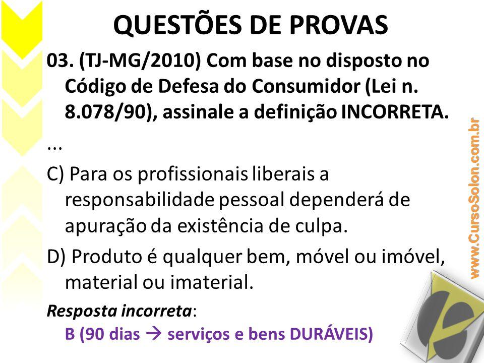 QUESTÕES DE PROVAS 03. (TJ-MG/2010) Com base no disposto no Código de Defesa do Consumidor (Lei n. 8.078/90), assinale a definição INCORRETA.