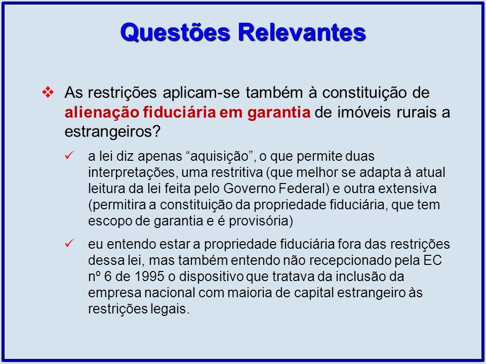 Questões Relevantes As restrições aplicam-se também à constituição de alienação fiduciária em garantia de imóveis rurais a estrangeiros