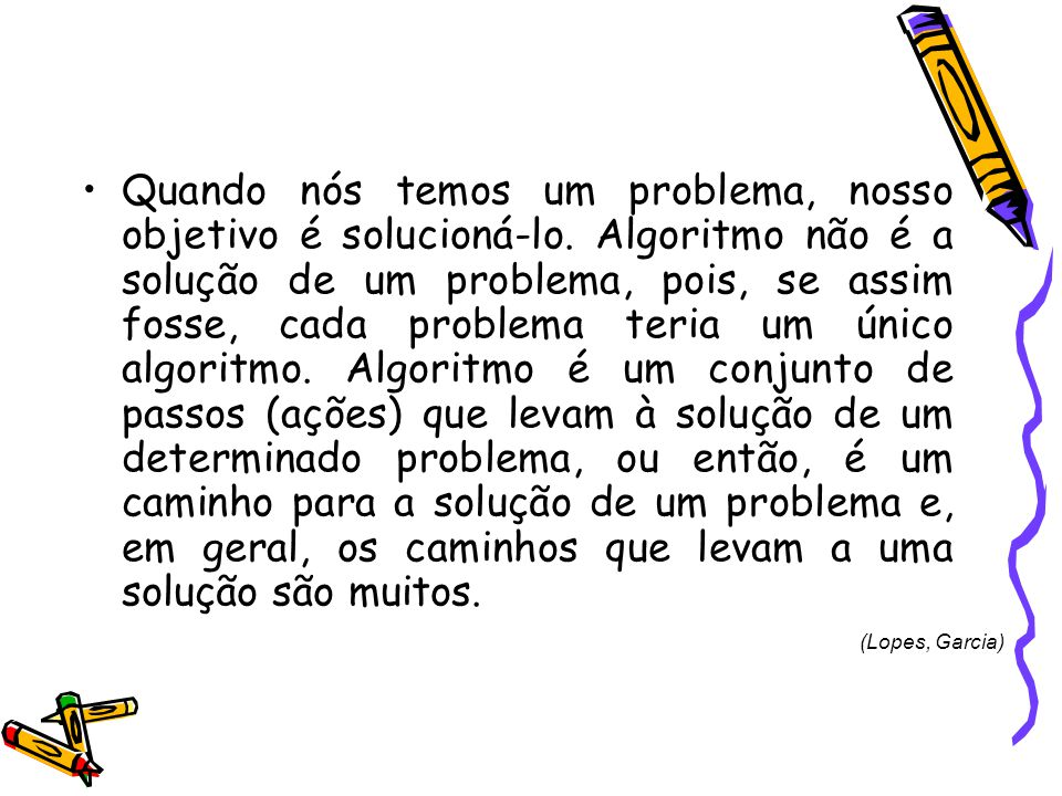 Quando nós temos um problema, nosso objetivo é solucioná-lo