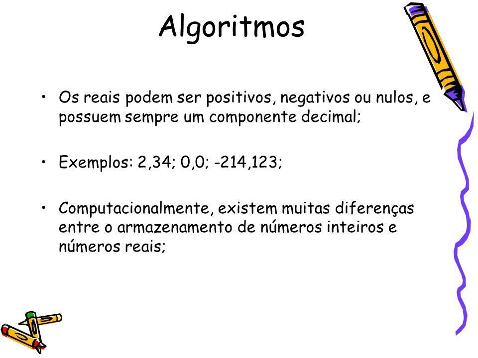 Algoritmos Os reais podem ser positivos, negativos ou nulos, e possuem sempre um componente decimal;