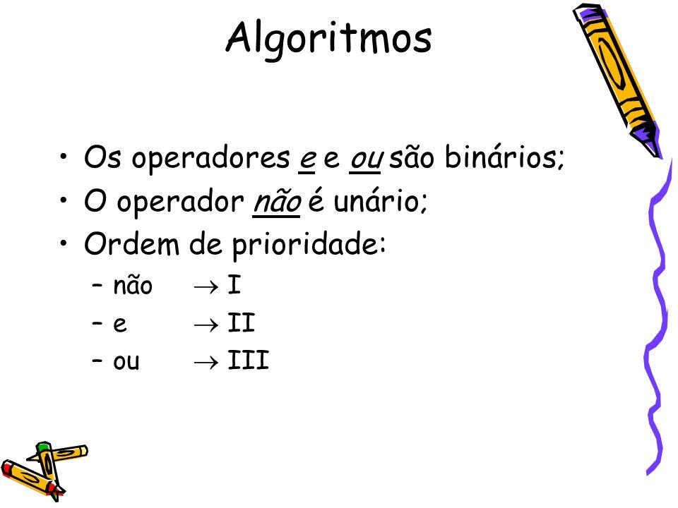 Algoritmos Os operadores e e ou são binários; O operador não é unário;