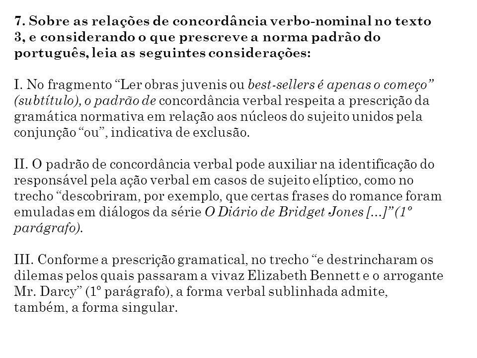 7. Sobre as relações de concordância verbo-nominal no texto 3, e considerando o que prescreve a norma padrão do português, leia as seguintes considerações: