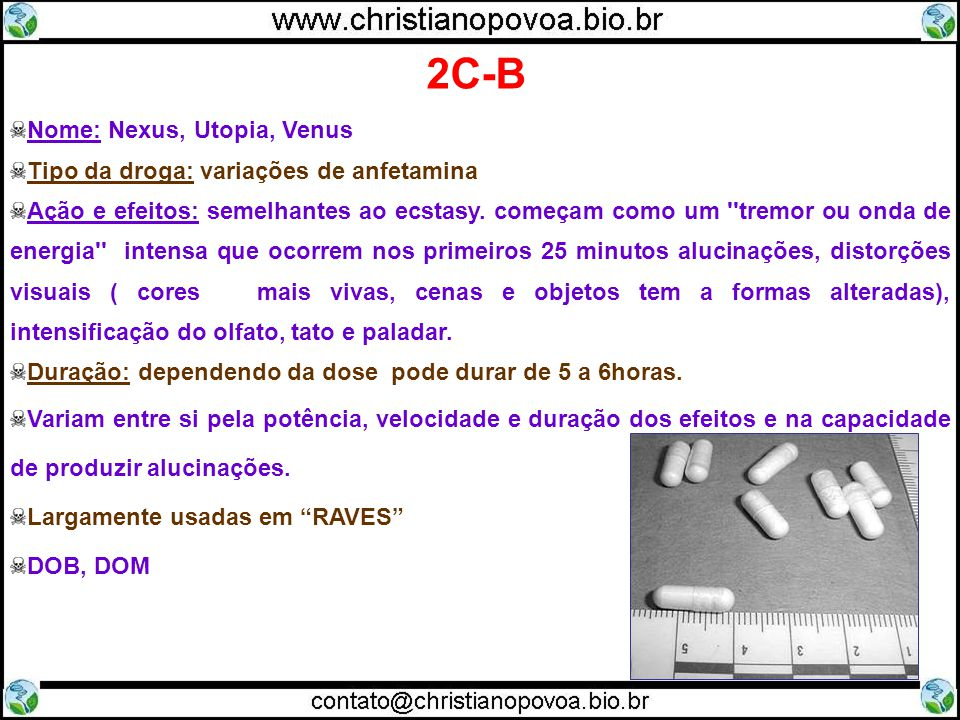 2C-B Nome: Nexus, Utopia, Venus Tipo da droga: variações de anfetamina