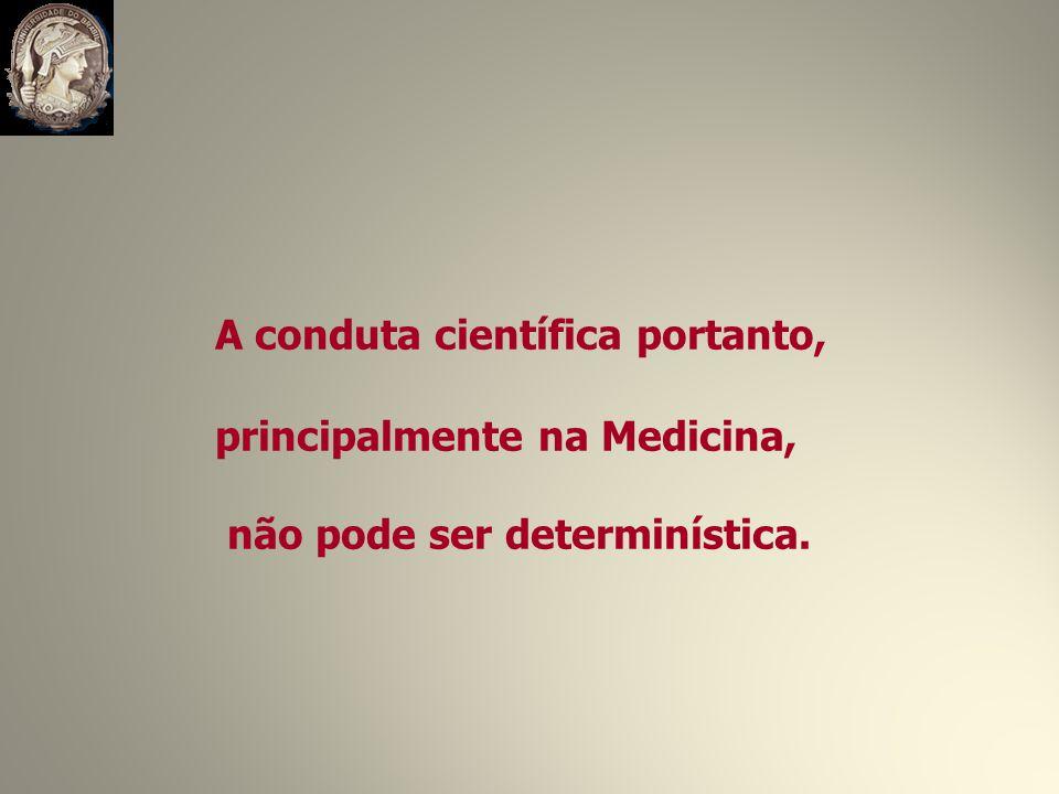 A conduta científica portanto, principalmente na Medicina,